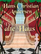 Hans Christian Andersen: Das alte Haus