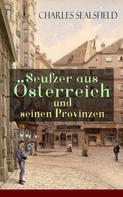 Charles Sealsfield: Seufzer aus Österreich und seinen Provinzen