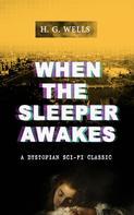 H. G. Wells: WHEN THE SLEEPER AWAKES (A Dystopian Sci-Fi Classic)