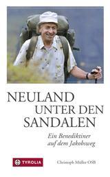 Neuland unter den Sandalen - Ein Benediktiner auf dem Jakobsweg