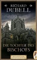 Richard Dübell: Die Tochter des Bischofs ★★★