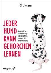 Jeder Hund kann gehorchen lernen - Schluss mit der Leckerchen-Lüge und 22 weiteren Irrtümern der Hundeerziehung
