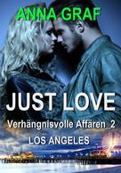 Anna Graf: JUST LOVE - Verhängnisvolle Affären_2: Los Angeles ★★★★
