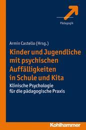 Kinder und Jugendliche mit psychischen Auffälligkeiten in Schule und Kita - Klinische Psychologie für die pädagogische Praxis