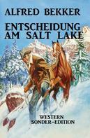 Alfred Bekker: Entscheidung am Salt Lake: Western Sonder-Edition ★★★★