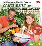 Gartenlust und Küchenzauber für intelligente Faule - Praktisch garteln, saisonal ernten, einfach zubereiten