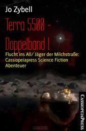 Terra 5500 - Doppelband 1 - Flucht ins All/ Jäger der Milchstraße: Cassiopeiapress Science Fiction Abenteuer