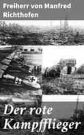 Freiherr von Manfred Richthofen: Der rote Kampfflieger