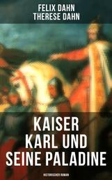 Kaiser Karl und seine Paladine: Historischer Roman - Mittelalter-Roman