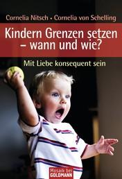 Kindern Grenzen setzen - wann und wie? - Mit Liebe konsequent sein