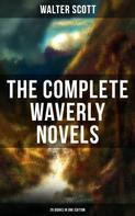 Sir Walter Scott: THE COMPLETE WAVERLY NOVELS (26 Books in One Edition)