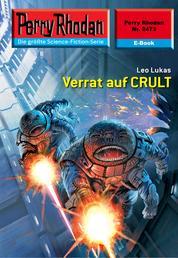 "Perry Rhodan 2473: Verrat auf CRULT - Perry Rhodan-Zyklus ""Negasphäre"""