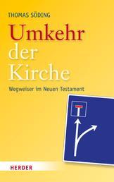 Umkehr der Kirche - Wegweiser im Neuen Testament