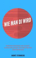 André Sternberg: Wie man DJ wird