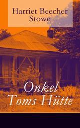 Onkel Toms Hütte - Illustrierte Ausgabe - Sklaverei im Lande der Freiheit (Ein Klassiker der Kinder- und Jugendliteratur)