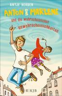 Antje Herden: Anton und Marlene und die wahrscheinlichen Unwahrscheinlichkeiten ★★★★★
