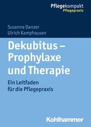 Dekubitus - Prophylaxe und Therapie - Ein Leitfaden für die Pflegepraxis