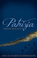 Anna Katharina Scheidemantel: Patrizia - Vergiss mein nicht