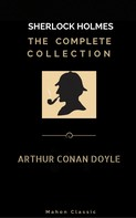 Arthur Conan Doyle: Sherlock Holmes: The Complete Collection (Mahon Classics)