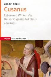 Cusanus - Leben und Wirken des Universalgenies Nikolaus von Kues
