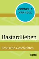 Cornelia Arnhold: Bastardlieben