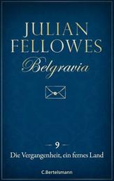 Belgravia (9) - Die Vergangenheit, ein fremdes Land