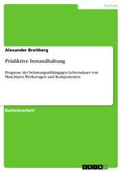 Prädiktive Instandhaltung - Prognose der belastungsabhängigen Lebensdauer von Maschinen, Werkzeugen und Komponenten