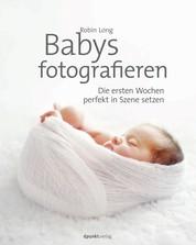 Babys fotografieren - Die ersten Wochen perfekt in Szene setzen