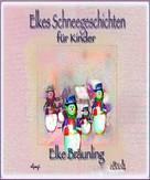 Elke Bräunling: Elkes Schneegeschichten für Kinder
