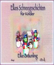 Elkes Schneegeschichten für Kinder - Geschichten und Märchen rund um den Schnee