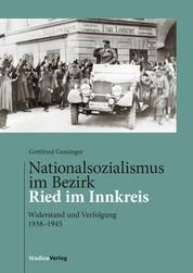 Nationalsozialismus im Bezirk Ried im Innkreis - Widerstand und Verfolgung 1938-1945