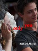 Barbara Ahrens: Only you
