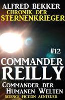 Alfred Bekker: Commander Reilly #12: Commander der Humanen Welten: Chronik der Sternenkrieger ★★★★