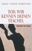 Tanja Fuchs-Hemstege: Tod, wir kennen deinen Stachel ★★★★