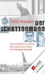Der Schattenmann - Von Goebbels zu Carlos: Das mysteriöse Leben des François Genoud
