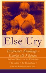 Professors Zwillinge - Enthält alle 5 Bände: Bubi und Mädi + In der Waldschule + In Italien + Im Sternenhaus + Von der Schulbank ins Leben