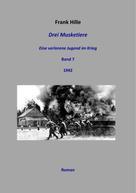 Frank Hille: Drei Musketiere - Eine verlorene Jugend im Krieg, Band 7 ★★★★
