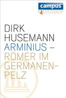 Dirk Husemann: Arminius - Römer im Germanenpelz