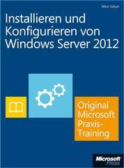 Installieren und Konfigurieren von Windows Server 2012 - Original Microsoft Praxistraining - Praktisches Selbststudium