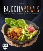 Buddha-Bowls - Gesund & bunt – 50 x Energie aus der Schüssel