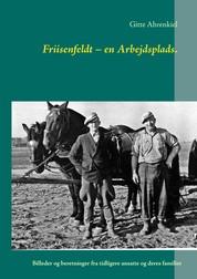 Friisenfeldt – en Arbejdsplads. - Billeder og beretninger fra tidligere ansatte og deres familier