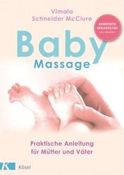 Babymassage - Praktische Anleitung für Mütter und Väter - Erweiterte Neuausgabe des Klassikers