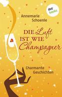 Annemarie Schoenle: Die Luft ist wie Champagner ★★★★