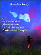 Klaus Blochwitz: Die unglaublichen Abenteuer von Kalli Ronners mit Zauberei und Magie