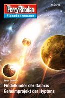 Peter Griese: Planetenroman 75 + 76: Findelkinder der Galaxis / Geheimprojekt der Hyptons