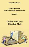 Dirk Rietema: Oskar und der flüssige Mut