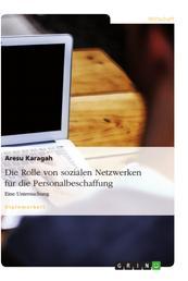 Die Rolle von sozialen Netzwerken für die Personalbeschaffung - Eine Untersuchung