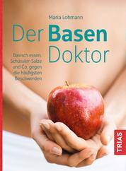 Der Basen-Doktor - Basisch essen, Schüßler-Salze und Co. gegen die häufigsten Beschwerden