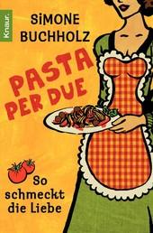 Pasta per due - So schmeckt die Liebe