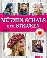 Mützen, Schals & Co. stricken - Tolle Accessoires von Beanie bis Dreieckstuch